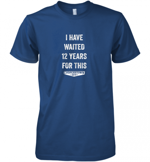 rmqk i have waited 12 years for this cooperstown 2019 premium guys tee 5 front royal