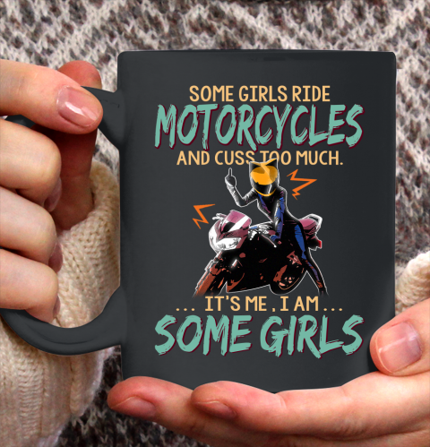 Some Girls Play Motorcycles And Cuss Too Much. I Am Some Girls Ceramic Mug 11oz 2