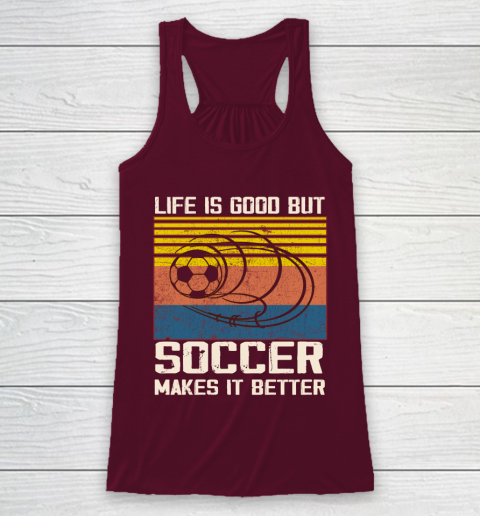 Life is good but Soccer makes it better Racerback Tank 2