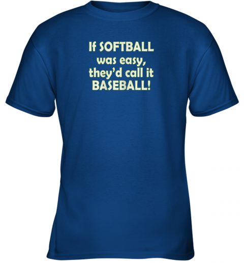 y0yr if softball was easy they39 d call it baseball funny youth t shirt 26 front royal
