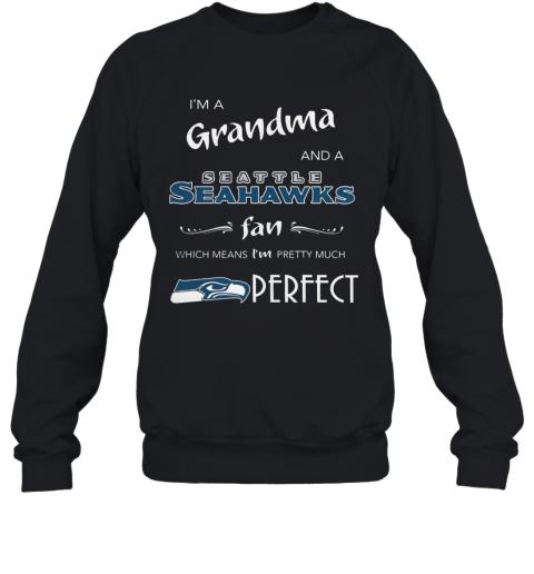 I'M A Grandma And A Seahawks Fan Which Means I'M Pretty Sweatshirt