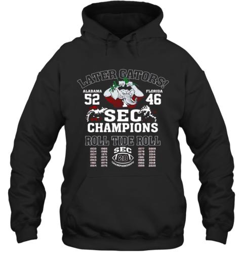 Later Gators Alabama 52 Florida 46 SEC Champions Roll Tide Roll Hoodie