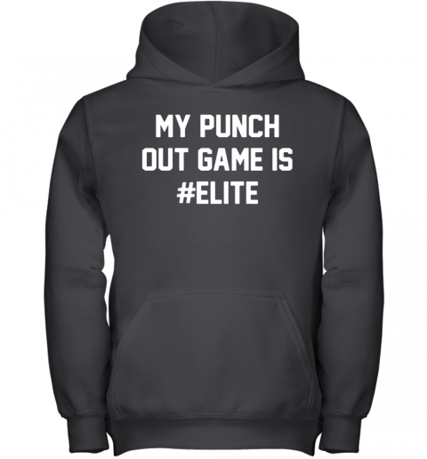 My Punch Out Game Is Elite Youth Hoodie