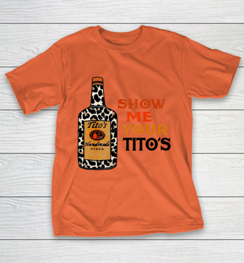 Show Me Your Tito s Funny Drinking Vodka Alcohol Lover T-Shirt 3