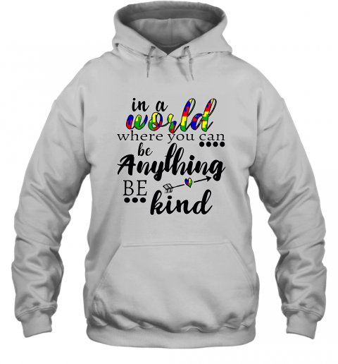 In A World Where You Can Be Anything Be Kind Sweatshirt Line S Hoodie