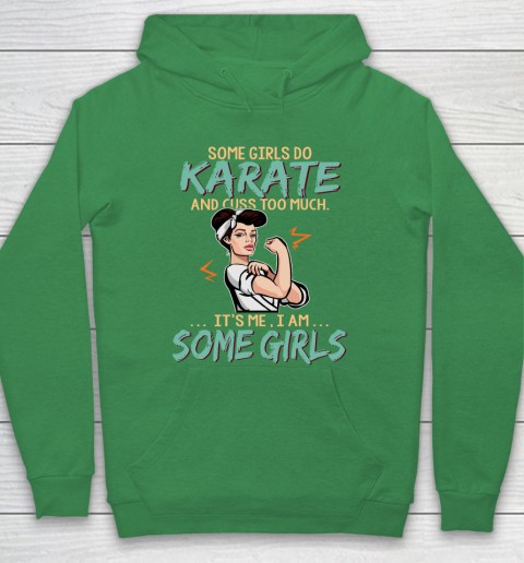 Some Girls Play Karate And Cuss Too Much. I Am Some Girls Hoodie 5