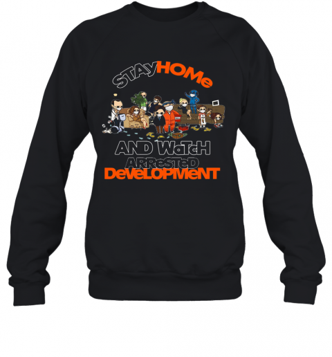 Stay Home And Watch Arrested Development Sweatshirt