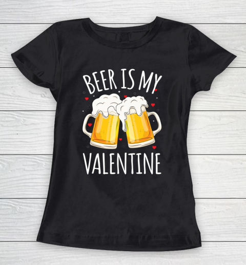 Beer Is My Valentine Shirt For Couples Gift Funny Beer Women's T-Shirt