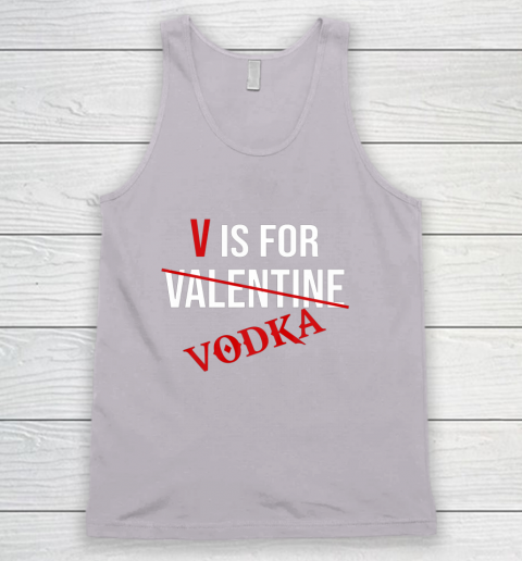 Funny V is for Vodka Alcohol T Shirt for Valentine Day Tank Top 3
