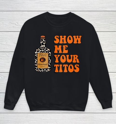 Show Me Your Tito s Funny Drinking Vodka Alcohol Lover Shirt Youth Sweatshirt