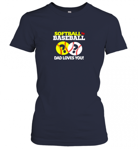 p6ms softball or baseball dad loves you gender reveal ladies t shirt 20 front navy