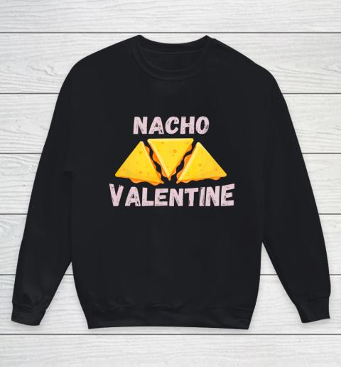 Nacho Valentine Funny Mexican Food Love Valentine s Day Gift Youth Sweatshirt