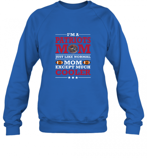 0anx i39 m a patriots mom just like normal mom except cooler nfl sweatshirt 35 front royal