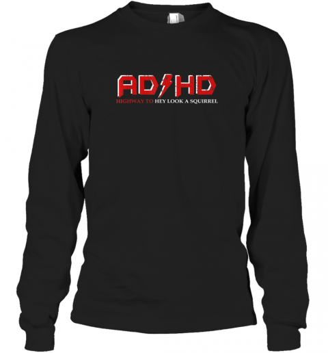 AD HD Highway to Hey Look A Squirrel Funny ADHD 2 Long Sleeve T-Shirt