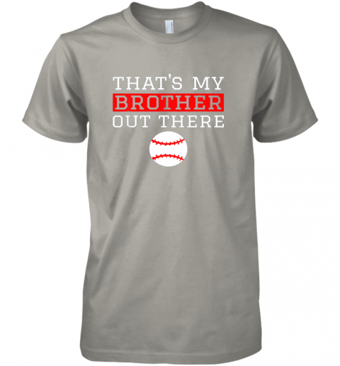w5t0 sister baseball gift that39 s my brother baseball sister premium guys tee 5 front light grey
