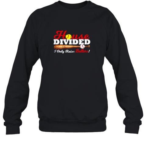 House Divided I Only Raise Ballers Softball Baseball Sweatshirt
