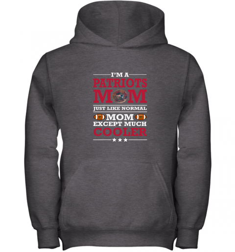 ryju i39 m a patriots mom just like normal mom except cooler nfl youth hoodie 43 front dark heather