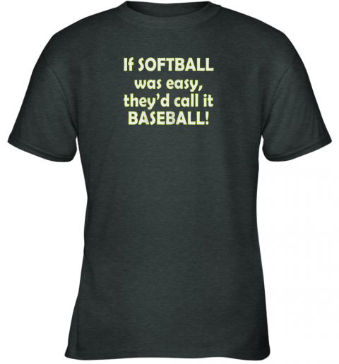 y0yr if softball was easy they39 d call it baseball funny youth t shirt 26 front dark heather
