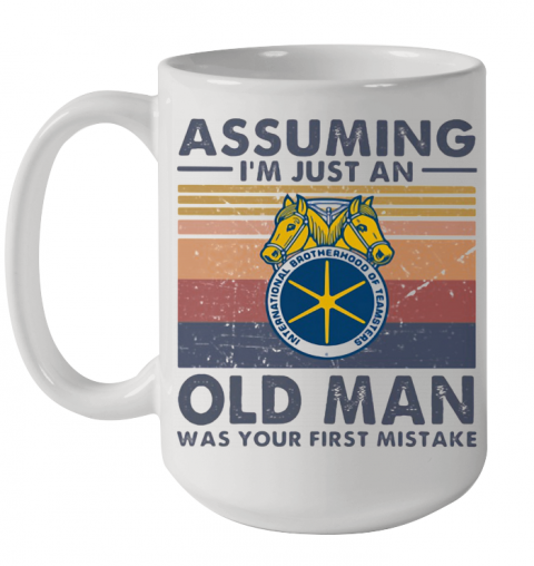 International Brotherhood Of Teamsters Assuming I'M Just An Old Lady Was Your First Mistake Vintage Ceramic Mug 15oz
