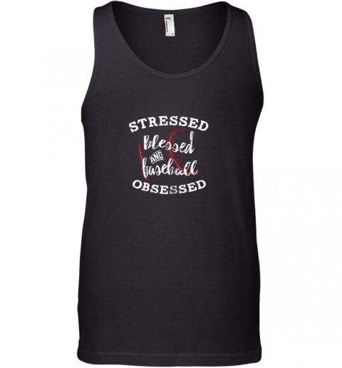 Stressed Blessed And Baseball Obsessed Shirt Funny Tank Top