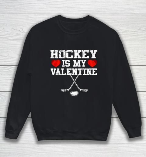Hockey Is My Valentine Sweatshirt