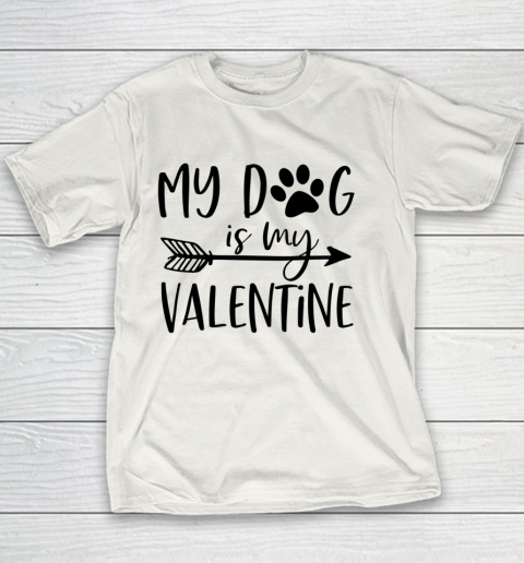 My Dog Is My Valentine Cute Funny Valentine s Day Youth T-Shirt
