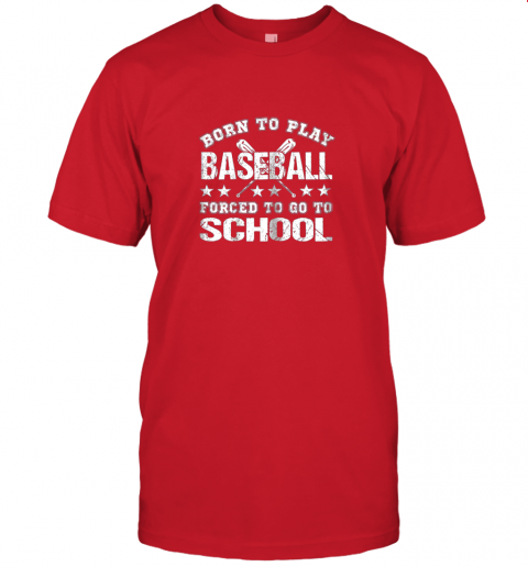 2umz born to play baseball forced to go to school jersey t shirt 60 front red