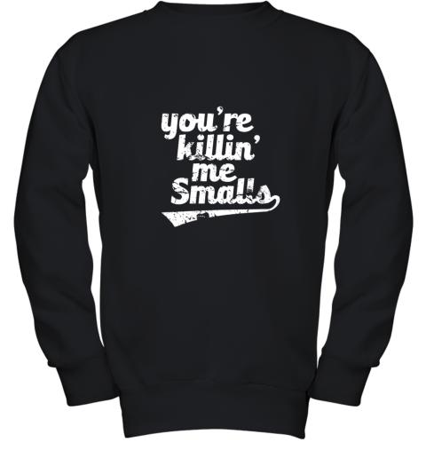 You're Killin Me Smalls Baseball Softball Youth Sweatshirt