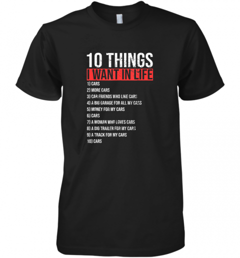 10 Things I Want In My Life More Cars Funny Classic Gift TShirt Premium Men's T-Shirt