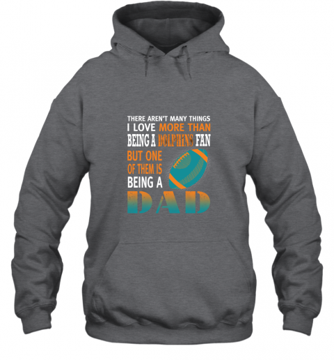n88o i love more than being a dolphins fan being a dad football hoodie 23 front dark heather