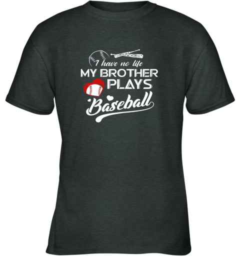 uxkk i have no life my brother plays baseball shirt funny gifts youth t shirt 26 front dark heather
