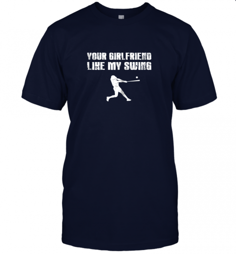 jltt baseball your girlfriend likes my swing jersey t shirt 60 front navy