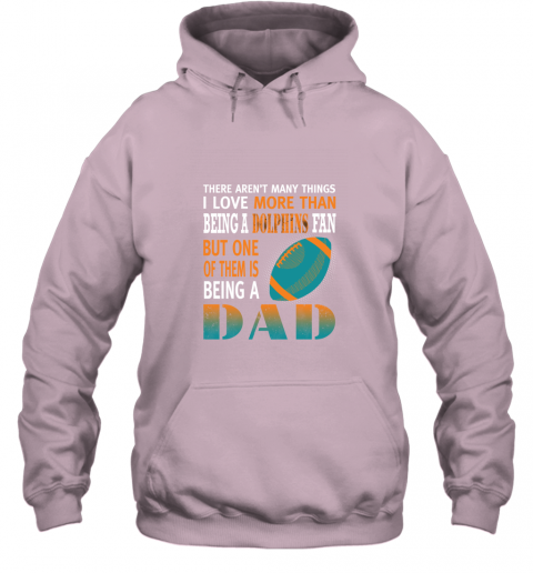 n88o i love more than being a dolphins fan being a dad football hoodie 23 front light pink