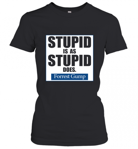 stupid is as stupid does Women's T-Shirt