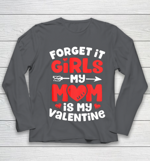 Forget It Girls My Mom Is My Valentine Valentines Day Youth Long Sleeve 6