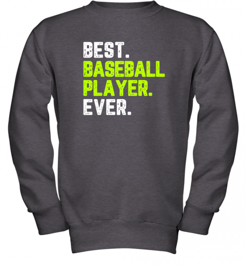 bjxy best baseball player ever funny quote gift youth sweatshirt 47 front dark heather
