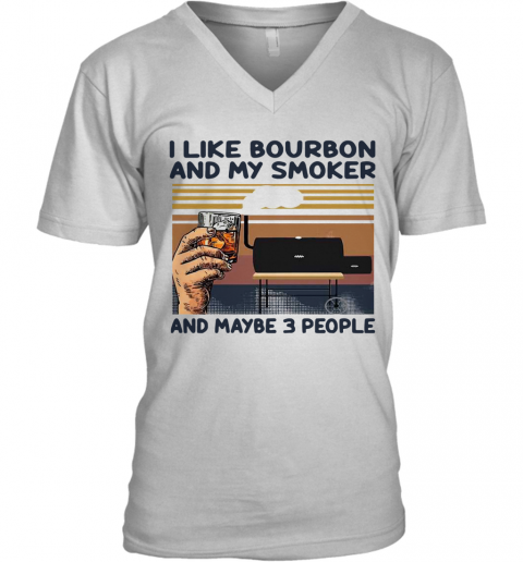 I Like Bourbon And My Smoker And Maybe 3 People Vintage V-Neck T-Shirt