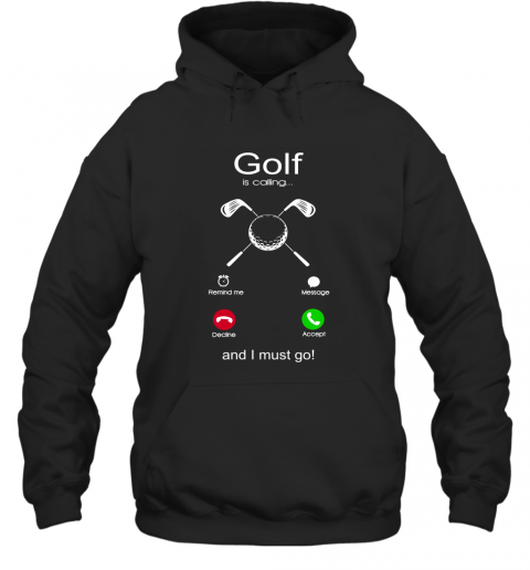 Golf Is Calling And I Must Go Hoodie