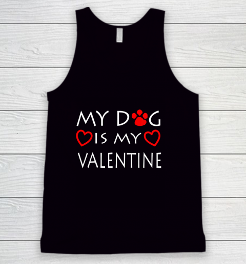 My dog Is My Valentine Shirt Paw Heart Pet Owner Gift Tank Top