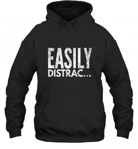 ADHD OCD Awareness Funny Easily Distracted TShirt Hoodie