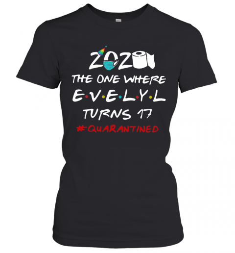 2020 The One Where Evelyl Turns 17 Quarantined Women's T-Shirt
