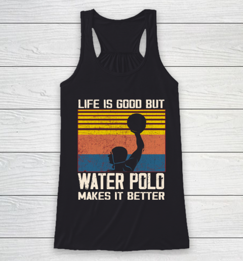 Life is good but water polo makes it better Racerback Tank