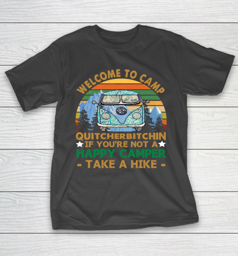 Funny Camping Shirt Welcome To Camp Quitcherbitchin If You're Not a Happy Camper Take a Hike Vintage T-Shirt