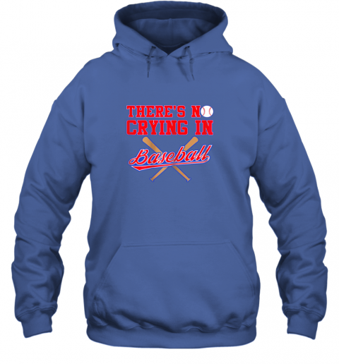 5hkw there39 s no crying in baseball funny shirt catcher gift hoodie 23 front royal