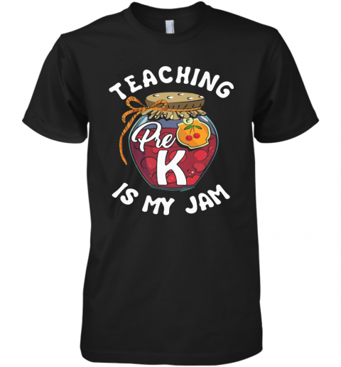 Teaching Pre K Is My Jam Premium Men's T-Shirt