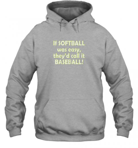 yjbq if softball was easy they39 d call it baseball funny hoodie 23 front sport grey