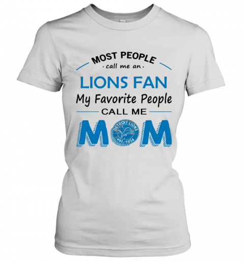 People Call Me DETROIT LIONS  Fan  Mom Women's T-Shirt