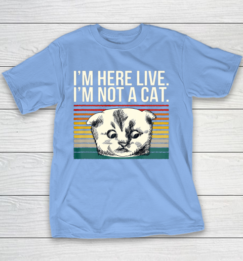 I m Here Live I m Not A Cat Vitage Youth T-Shirt 8