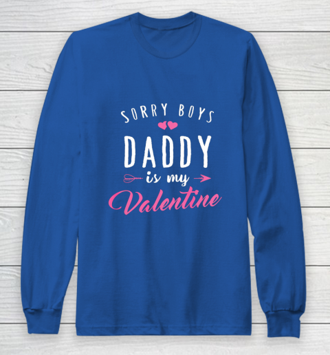 Sorry Boys Daddy Is My Valentine T Shirt Girl Love Funny Long Sleeve T-Shirt 6