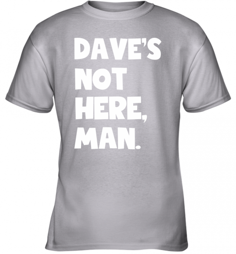 z5o1 daves not here man cheech and chong shirts youth t shirt 26 front sport grey